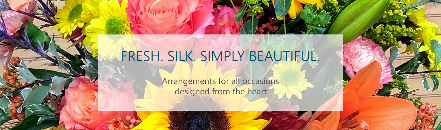 Fresh. Silk. Simply Beautiful. Arrangements for all occasions designed from the heart.